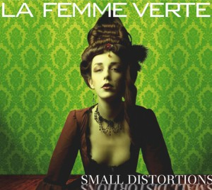 La Femme Verte produces some 'Small Distortions'